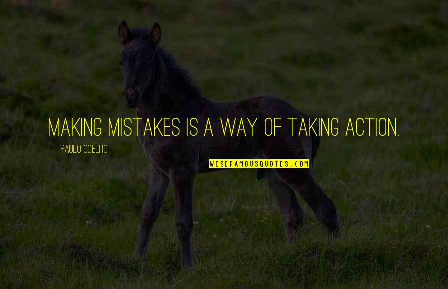 Making Mistakes In Life Quotes By Paulo Coelho: Making mistakes is a way of taking action.