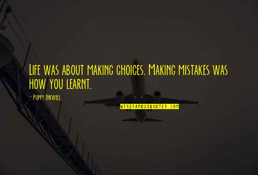 Making Mistakes In Life Quotes By Poppy Inkwell: Life was about making choices. Making mistakes was
