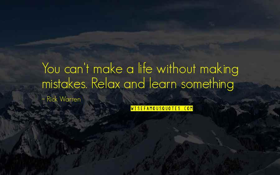 Making Mistakes In Life Quotes By Rick Warren: You can't make a life without making mistakes.