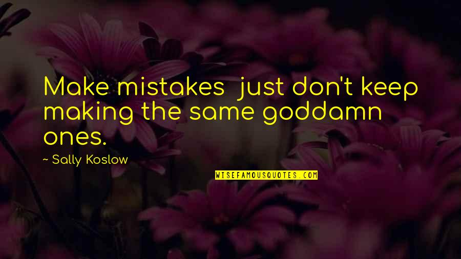 Making Mistakes In Life Quotes By Sally Koslow: Make mistakes just don't keep making the same