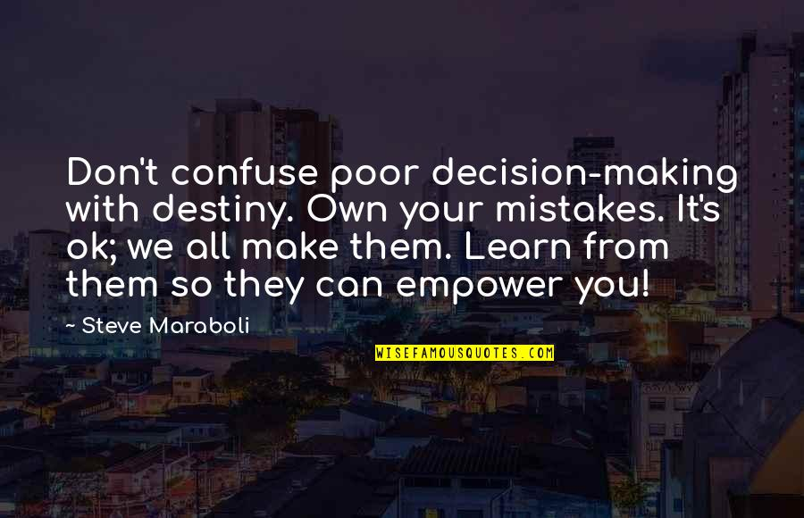 Making Mistakes In Life Quotes By Steve Maraboli: Don't confuse poor decision-making with destiny. Own your