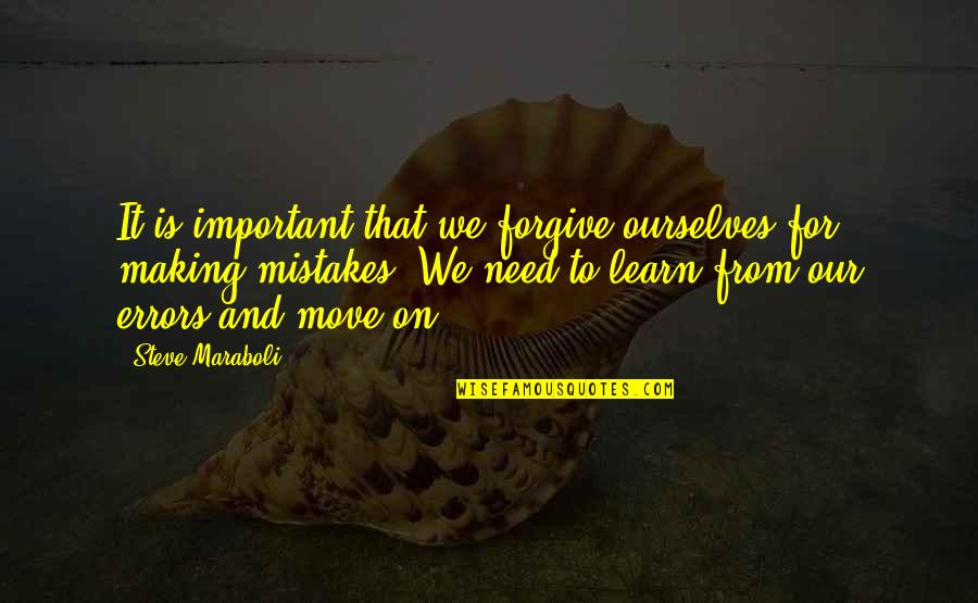 Making Mistakes In Life Quotes By Steve Maraboli: It is important that we forgive ourselves for