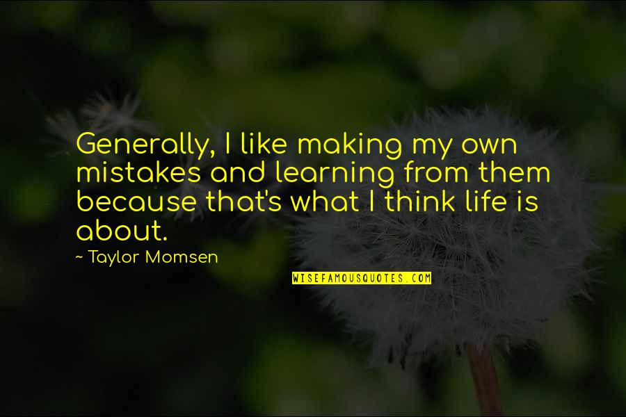 Making Mistakes In Life Quotes By Taylor Momsen: Generally, I like making my own mistakes and