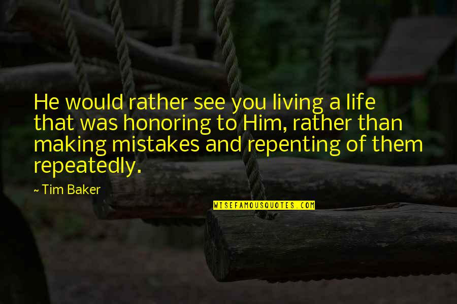 Making Mistakes In Life Quotes By Tim Baker: He would rather see you living a life