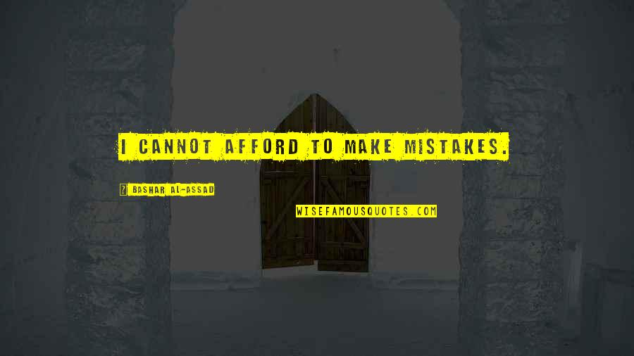 Making My Own Mistakes Quotes By Bashar Al-Assad: I cannot afford to make mistakes.