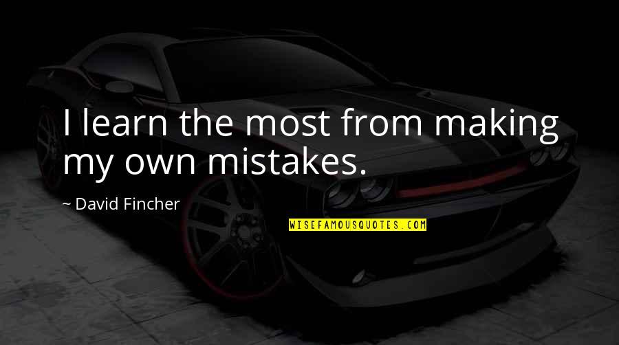 Making My Own Mistakes Quotes By David Fincher: I learn the most from making my own