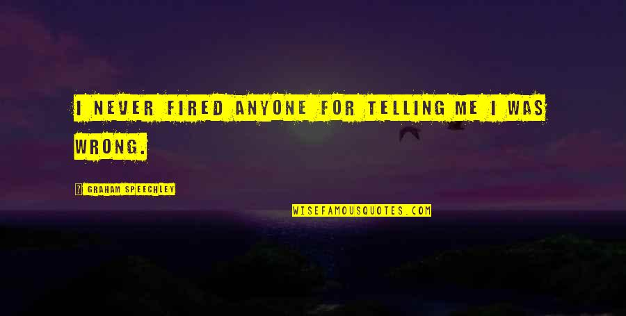 Making My Own Mistakes Quotes By Graham Speechley: I never fired anyone for telling me I