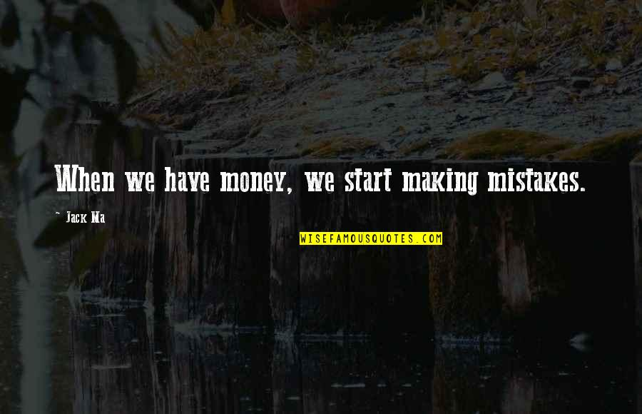 Making My Own Mistakes Quotes By Jack Ma: When we have money, we start making mistakes.