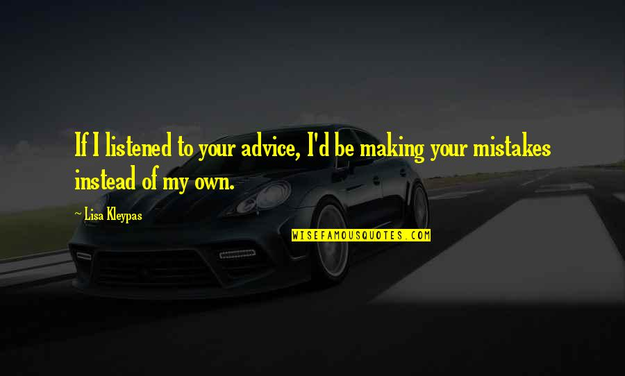 Making My Own Mistakes Quotes By Lisa Kleypas: If I listened to your advice, I'd be