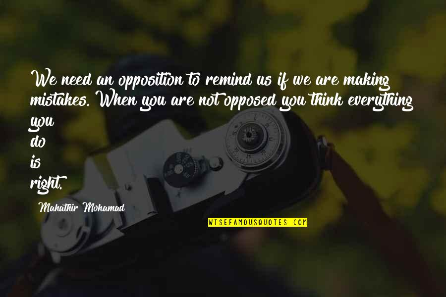 Making My Own Mistakes Quotes By Mahathir Mohamad: We need an opposition to remind us if