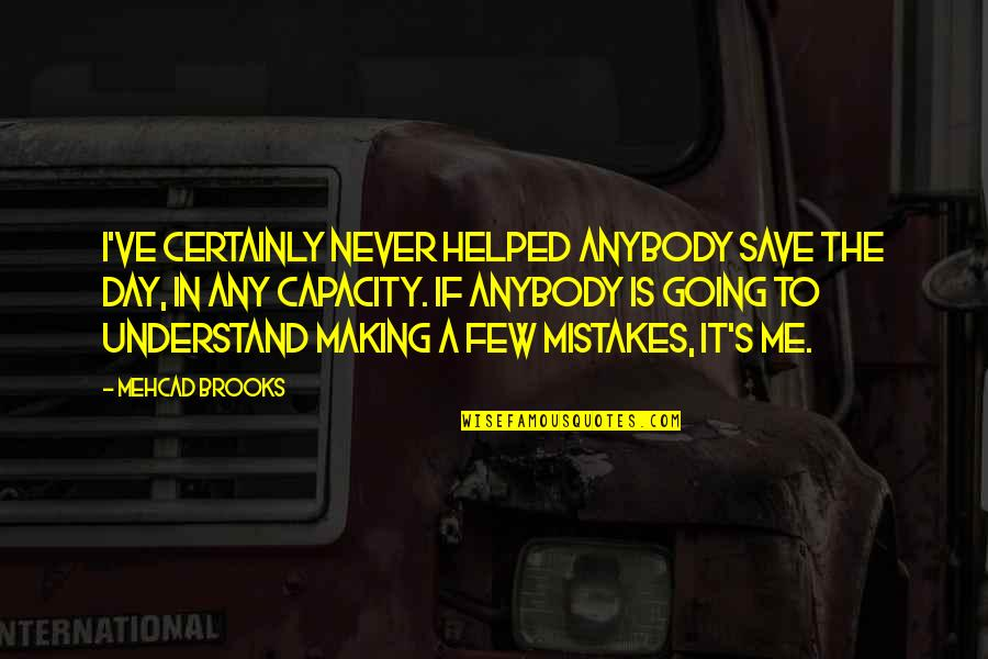 Making My Own Mistakes Quotes By Mehcad Brooks: I've certainly never helped anybody save the day,