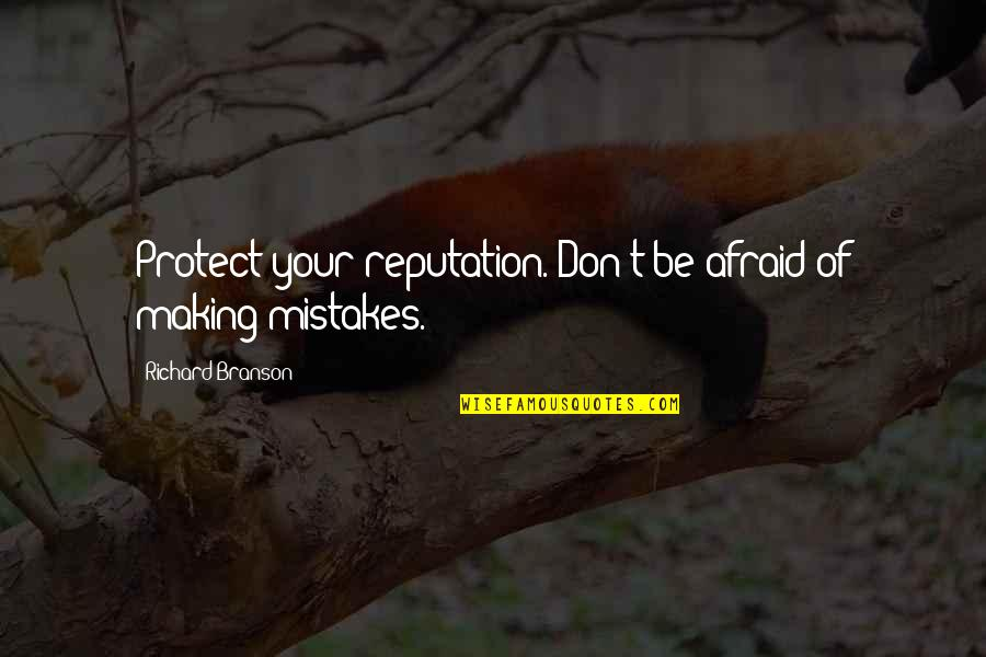 Making My Own Mistakes Quotes By Richard Branson: Protect your reputation. Don't be afraid of making