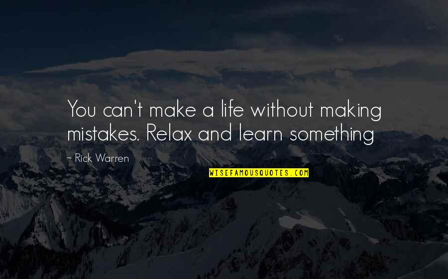 Making My Own Mistakes Quotes By Rick Warren: You can't make a life without making mistakes.