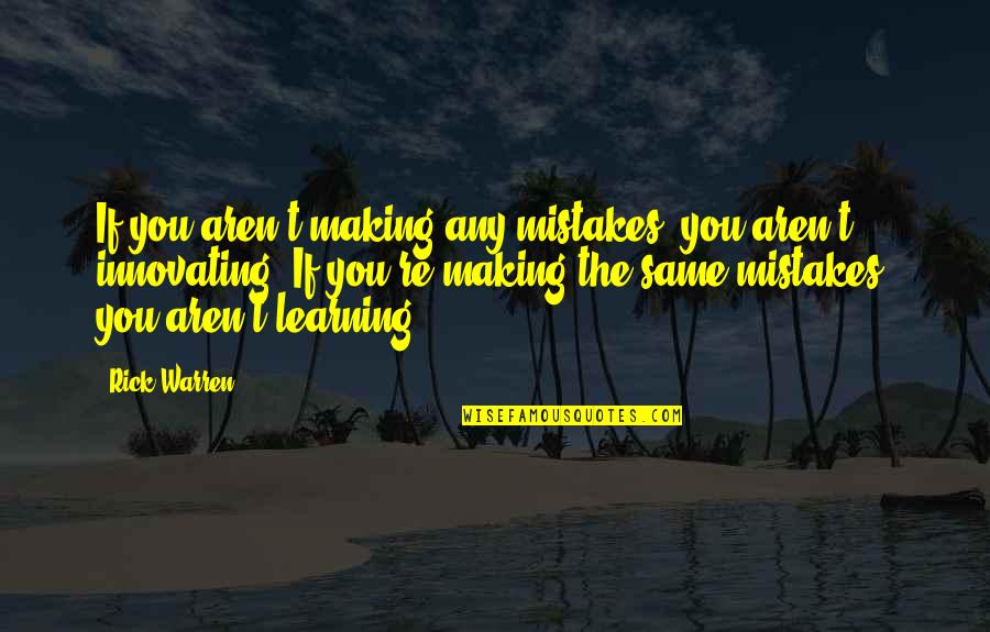Making My Own Mistakes Quotes By Rick Warren: If you aren't making any mistakes, you aren't