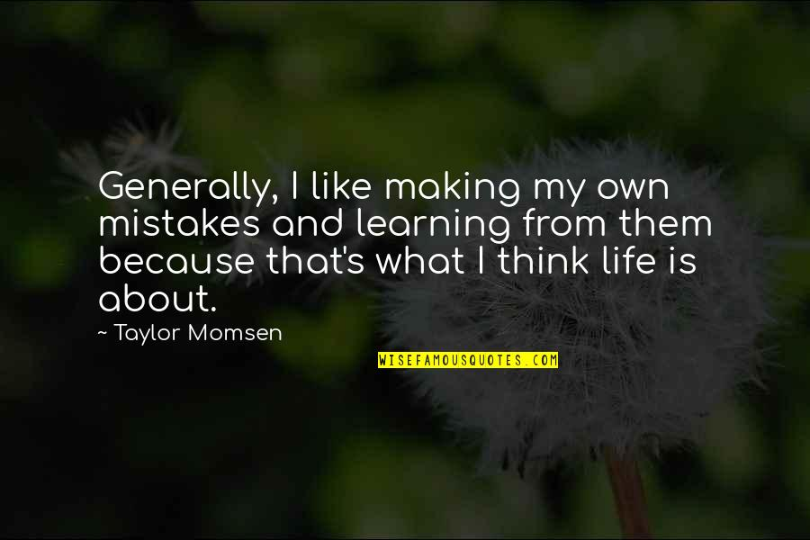 Making My Own Mistakes Quotes By Taylor Momsen: Generally, I like making my own mistakes and