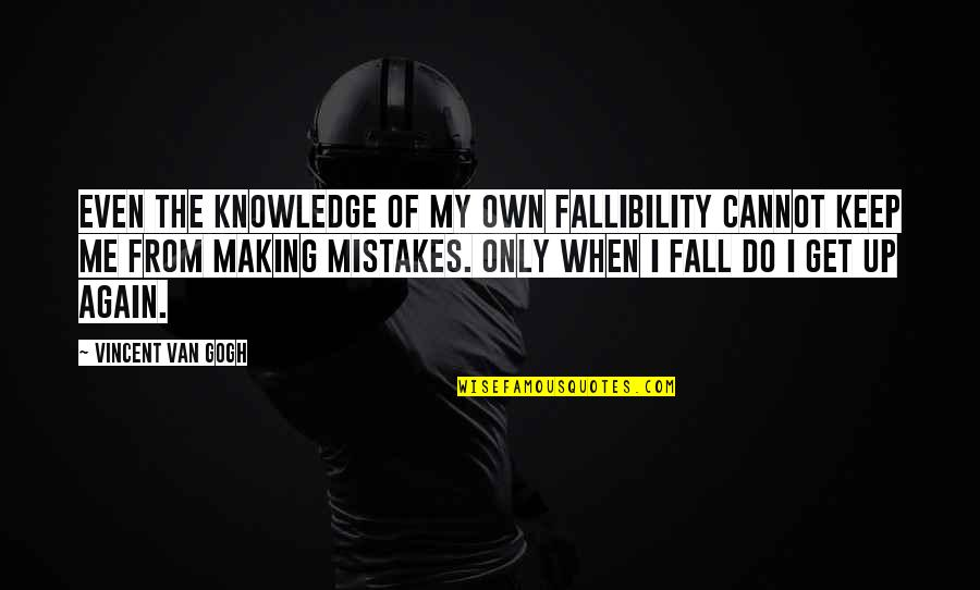 Making My Own Mistakes Quotes By Vincent Van Gogh: Even the knowledge of my own fallibility cannot