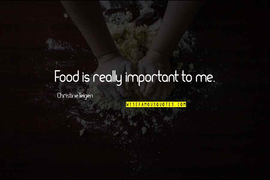 Making Others Feel Small Quotes By Christine Teigen: Food is really important to me.