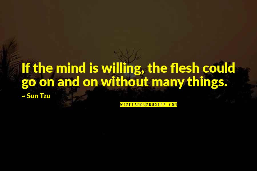 Making Others Feel Small Quotes By Sun Tzu: If the mind is willing, the flesh could