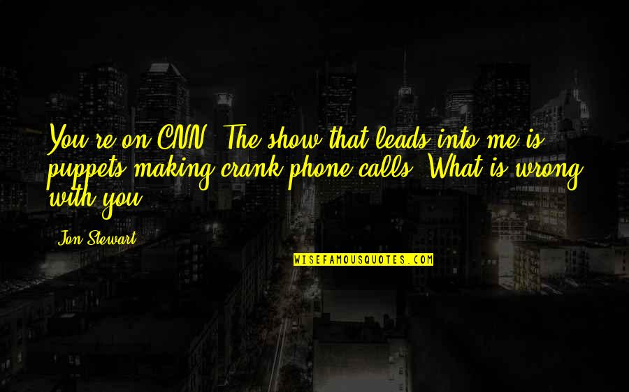 Making Phone Calls Quotes By Jon Stewart: You're on CNN. The show that leads into