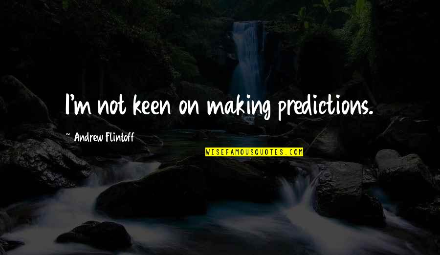 Making Predictions Quotes By Andrew Flintoff: I'm not keen on making predictions.