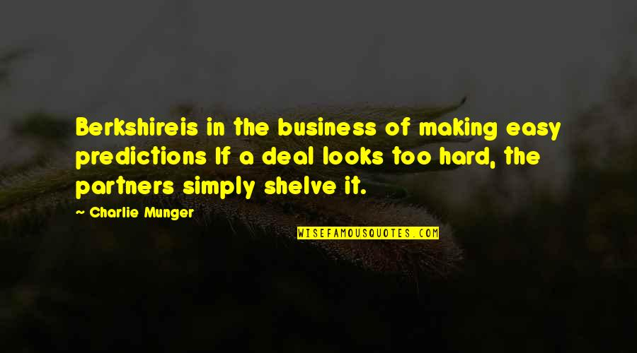 Making Predictions Quotes By Charlie Munger: Berkshireis in the business of making easy predictions