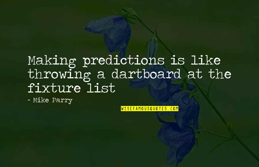 Making Predictions Quotes By Mike Parry: Making predictions is like throwing a dartboard at