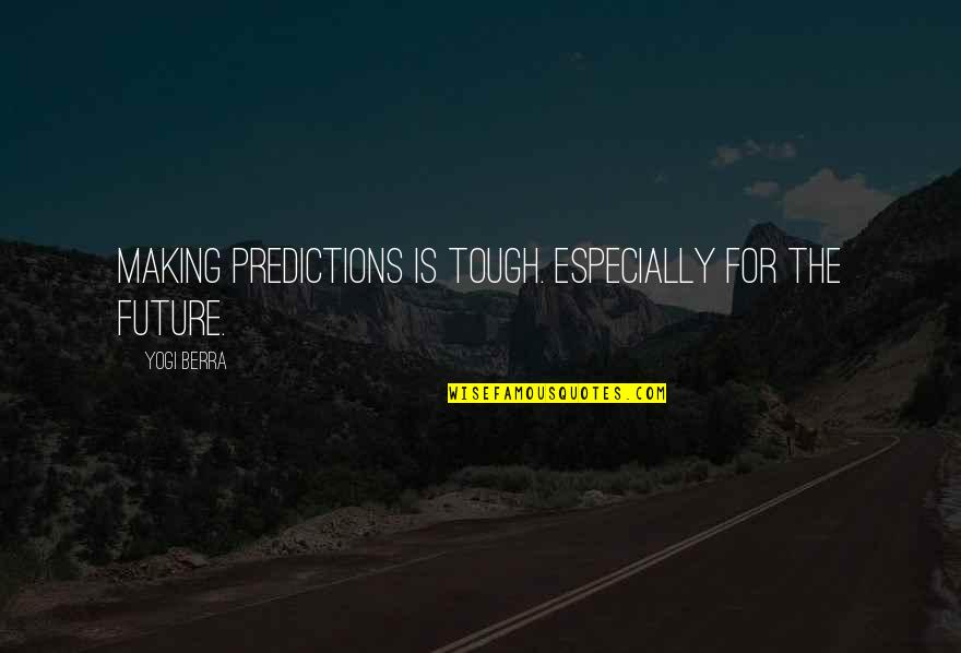 Making Predictions Quotes By Yogi Berra: Making predictions is tough. Especially for the future.