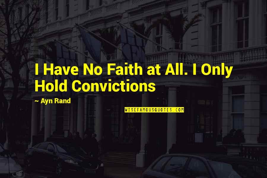 Making Someone Feel Unimportant Quotes By Ayn Rand: I Have No Faith at All. I Only