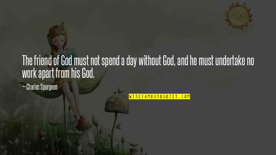 Making Someone Feel Unimportant Quotes By Charles Spurgeon: The friend of God must not spend a