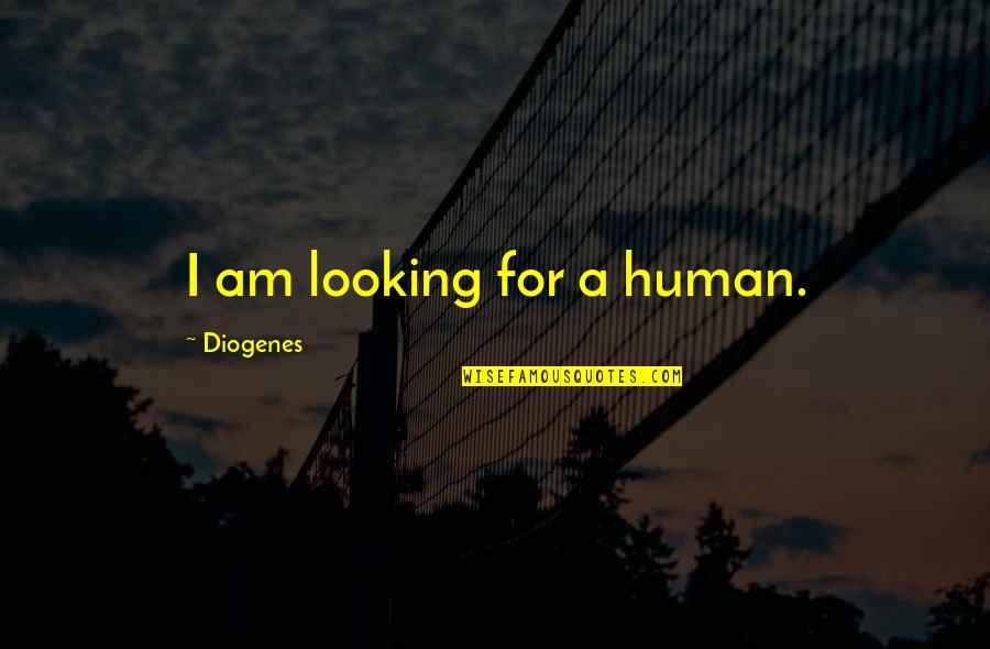 Making Someone Feel Unimportant Quotes By Diogenes: I am looking for a human.