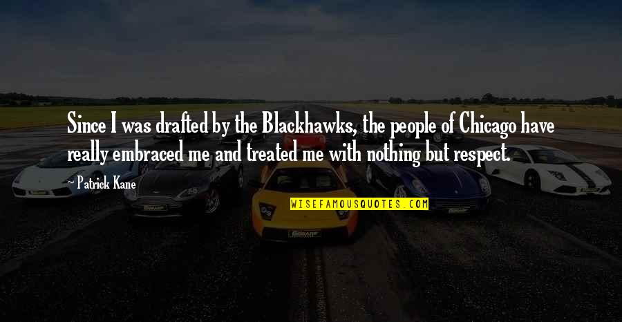 Making Someone Feel Unimportant Quotes By Patrick Kane: Since I was drafted by the Blackhawks, the