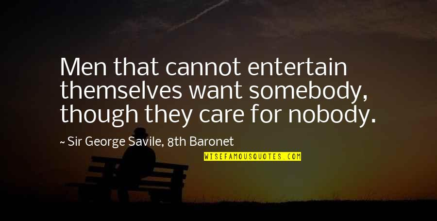 Making Someone Feel Unimportant Quotes By Sir George Savile, 8th Baronet: Men that cannot entertain themselves want somebody, though