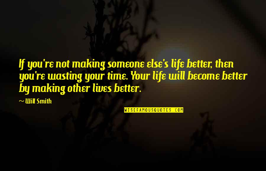 Making Someone's Life Better Quotes By Will Smith: If you're not making someone else's life better,