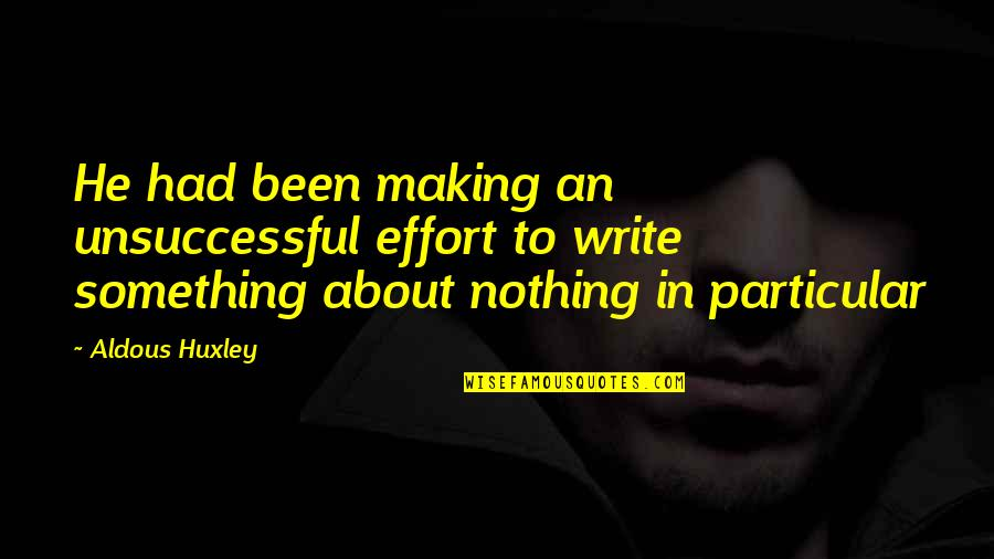 Making Something Out Of Nothing Quotes By Aldous Huxley: He had been making an unsuccessful effort to