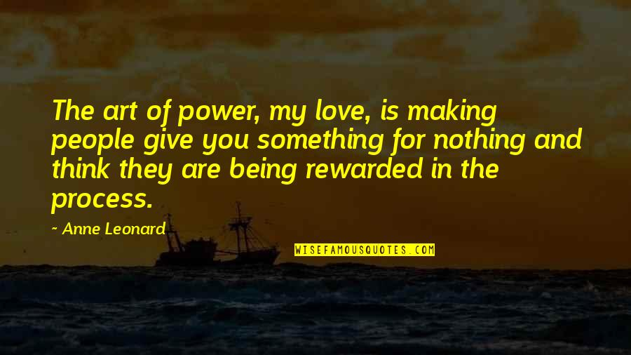 Making Something Out Of Nothing Quotes By Anne Leonard: The art of power, my love, is making