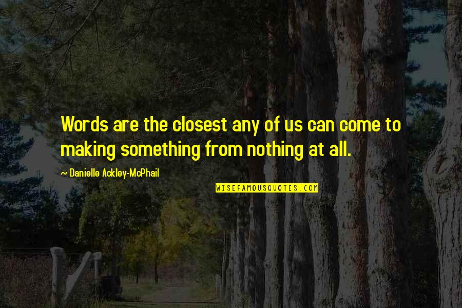 Making Something Out Of Nothing Quotes By Danielle Ackley-McPhail: Words are the closest any of us can