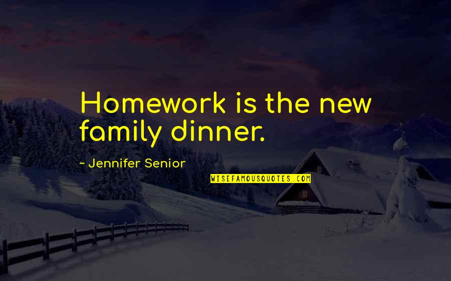 Making Something Out Of Nothing Quotes By Jennifer Senior: Homework is the new family dinner.