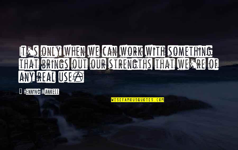 Making Something Work Quotes By Henning Mankell: It's only when we can work with something