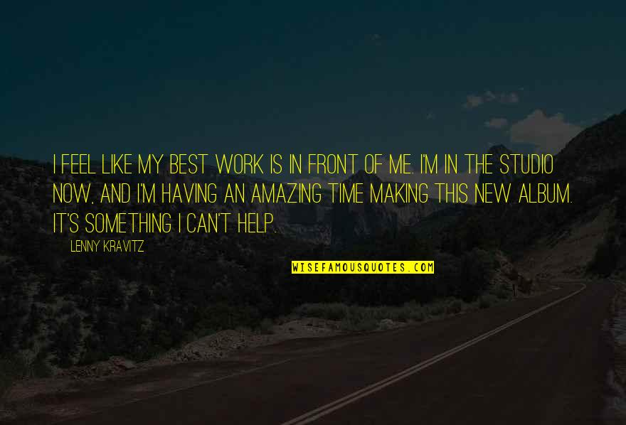 Making Something Work Quotes By Lenny Kravitz: I feel like my best work is in