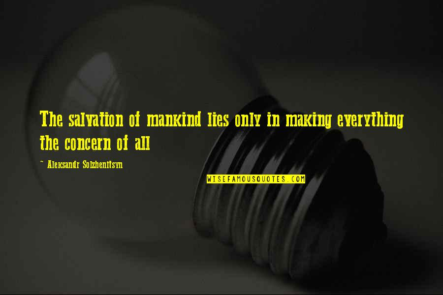Making The Best Out Of Everything Quotes By Aleksandr Solzhenitsyn: The salvation of mankind lies only in making