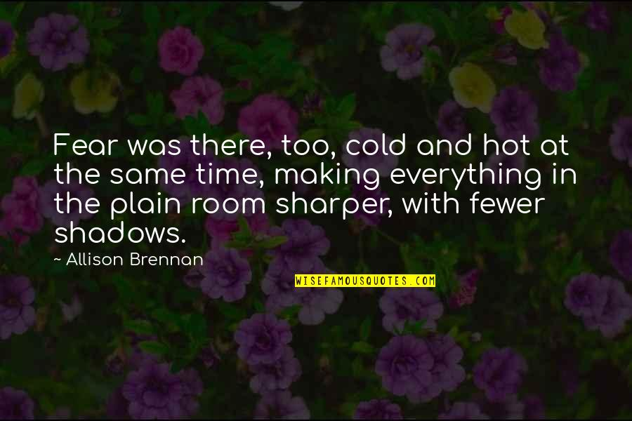 Making The Best Out Of Everything Quotes By Allison Brennan: Fear was there, too, cold and hot at
