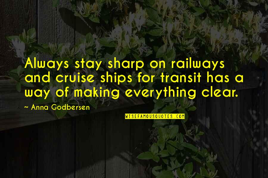 Making The Best Out Of Everything Quotes By Anna Godbersen: Always stay sharp on railways and cruise ships