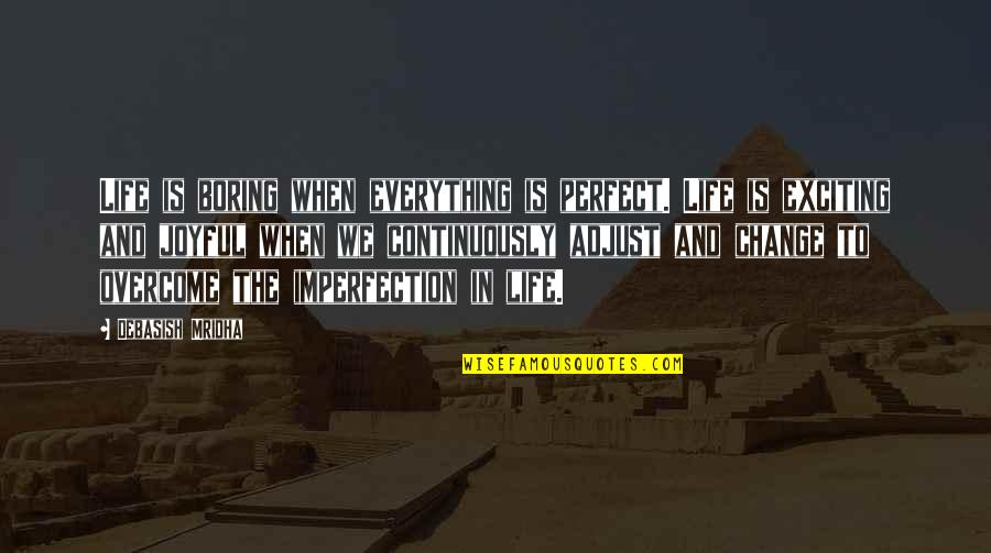 Making The Best Out Of Everything Quotes By Debasish Mridha: Life is boring when everything is perfect. Life