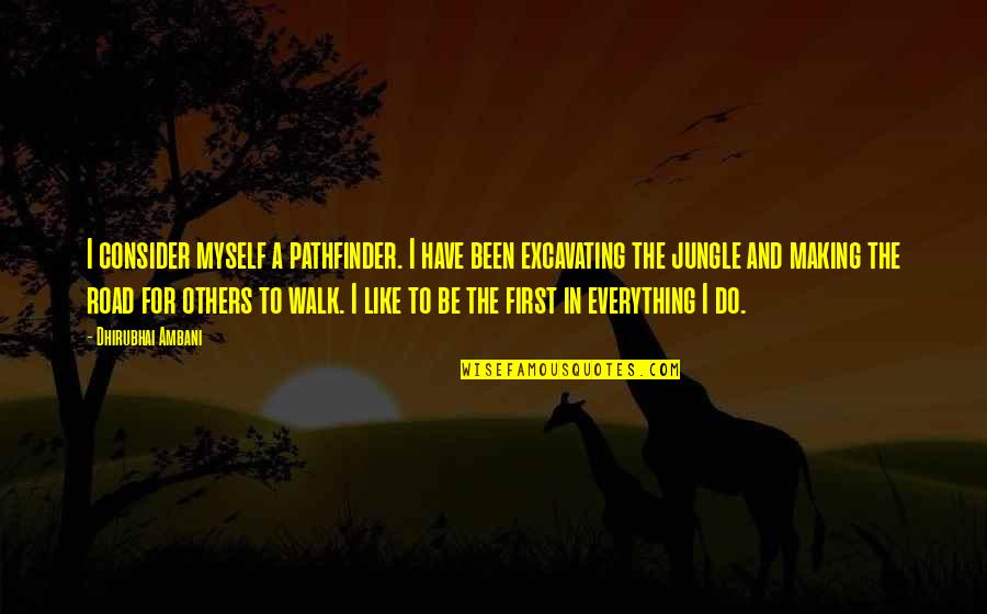 Making The Best Out Of Everything Quotes By Dhirubhai Ambani: I consider myself a pathfinder. I have been
