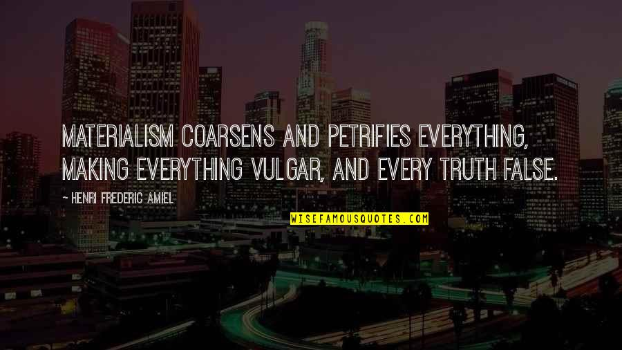 Making The Best Out Of Everything Quotes By Henri Frederic Amiel: Materialism coarsens and petrifies everything, making everything vulgar,