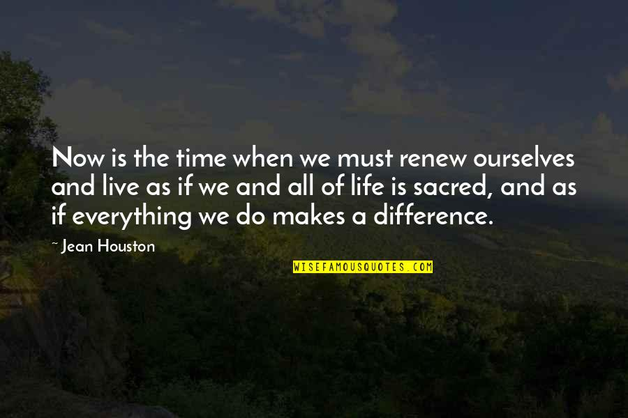 Making The Best Out Of Everything Quotes By Jean Houston: Now is the time when we must renew