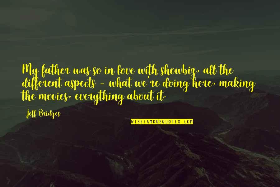 Making The Best Out Of Everything Quotes By Jeff Bridges: My father was so in love with showbiz,