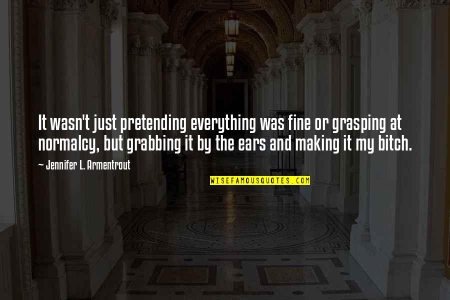 Making The Best Out Of Everything Quotes By Jennifer L. Armentrout: It wasn't just pretending everything was fine or