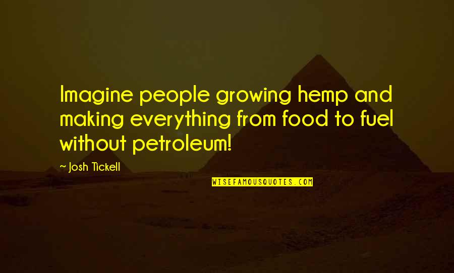 Making The Best Out Of Everything Quotes By Josh Tickell: Imagine people growing hemp and making everything from