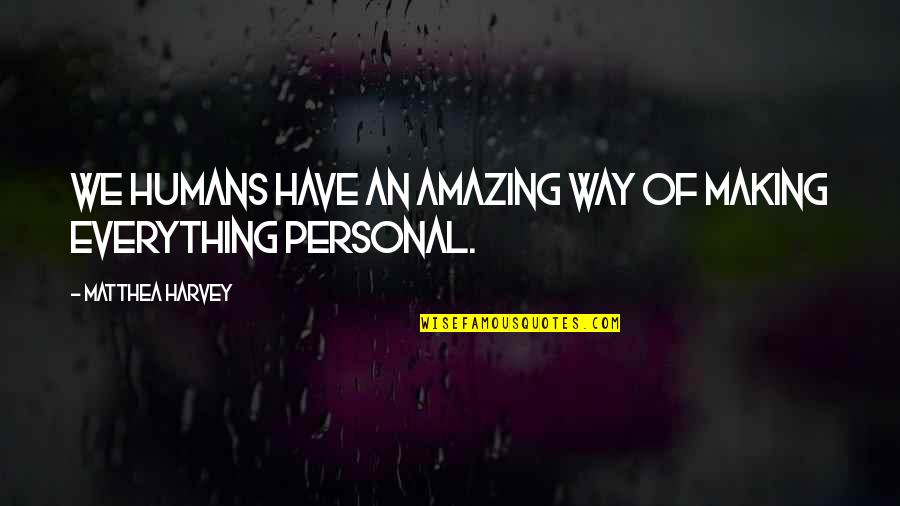 Making The Best Out Of Everything Quotes By Matthea Harvey: We humans have an amazing way of making
